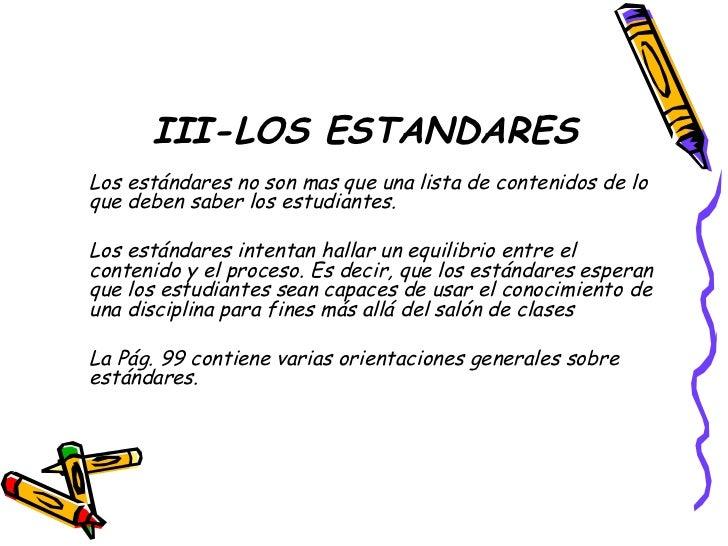 III-LOS ESTANDARES <ul><li>Los estándares no son mas que una lista de contenidos de lo que deben saber los estudiantes. </...