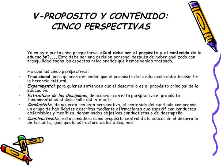 V-PROPOSITO Y CONTENIDO: CINCO PERSPECTIVAS <ul><li>Ya en este punto cabe preguntarse:  ¿Cual debe ser el propósito y el c...