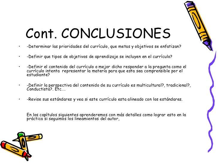 Cont. CONCLUSIONES <ul><li>-Determinar las prioridades del currículo, que metas y objetivos se enfatizan? </li></ul><ul><l...