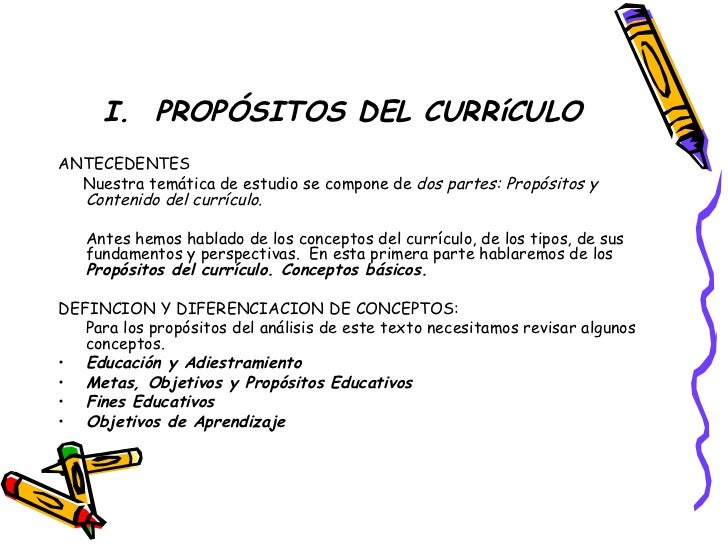 I.  PROPÓSITOS DEL CURRíCULO <ul><li>ANTECEDENTES </li></ul><ul><li>Nuestra temática de estudio se compone de  dos partes:...