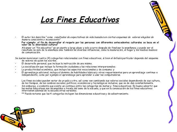 """Los Fines Educativos <ul><li>El autor los describe """" como  resultados de expectativas de vida basados en ciertos esquemas ..."""