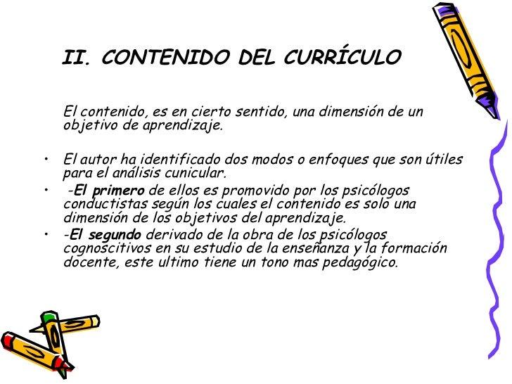 II. CONTENIDO DEL CURRÍCULO <ul><li>El contenido, es en cierto sentido, una dimensión de un objetivo de aprendizaje. </li>...