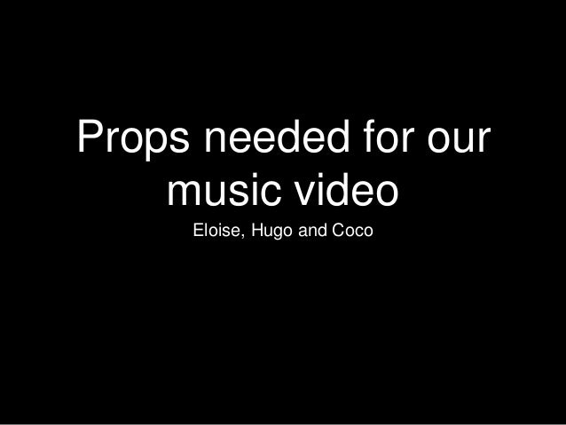Props needed for our music video Eloise, Hugo and Coco