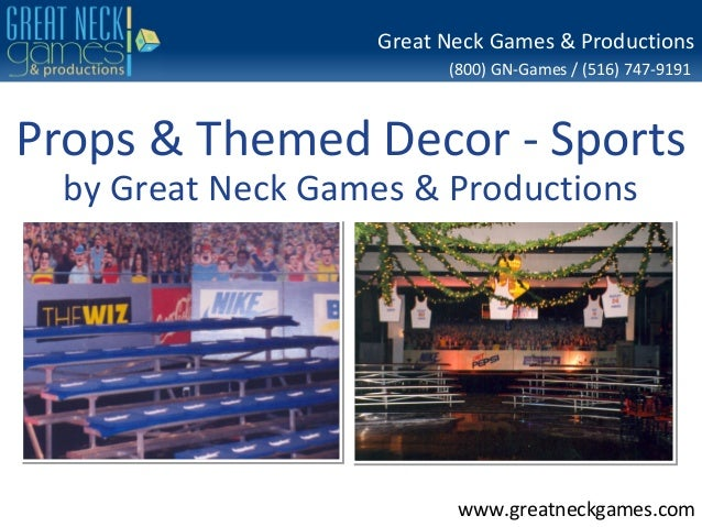 (800) GN-Games / (516) 747-9191 www.greatneckgames.com Great Neck Games & Productions Props & Themed Decor - Sports by Gre...