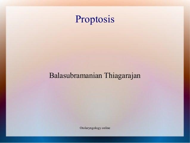 ProptosisBalasubramanian Thiagarajan         Otolaryngology online