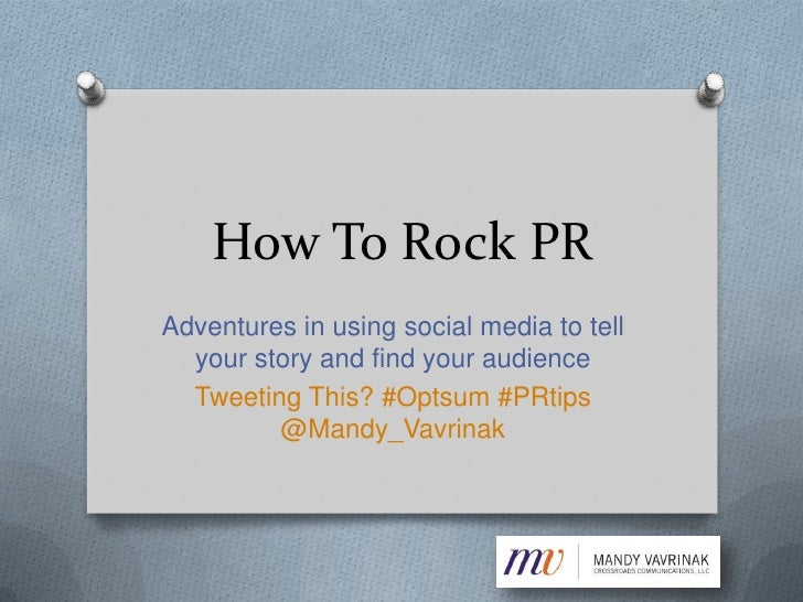 How To Rock PR<br />Adventures in using social media to tell your story and find your audience<br />Tweeting This? #Optsum...