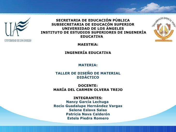 SECRETARIA DE EDUCACIÓN PÚBLICA  SUBSECRETARIA DE EDUCACÓN SUPERIOR  UNIVERSIDAD DE LOS ÀNGELES  INSTITUTO DE ESTUDIOS SUP...