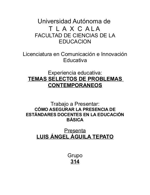 Universidad Autónoma de T L A X C ALA FACULTAD DE CIENCIAS DE LA EDUCACION Licenciatura en Comunicación e Innovación Educa...