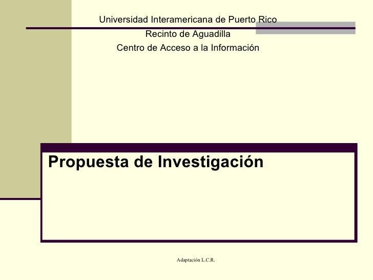 Propuesta de Investigación Universidad Interamericana de Puerto Rico Recinto de Aguadilla Centro de Acceso a la Información