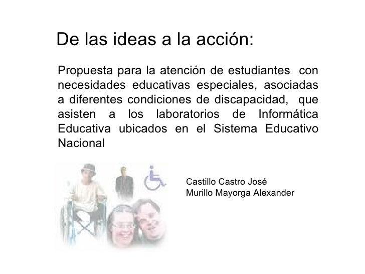 De las ideas a la acción: Propuesta para la atención de estudiantes  con necesidades educativas especiales, asociadas a di...