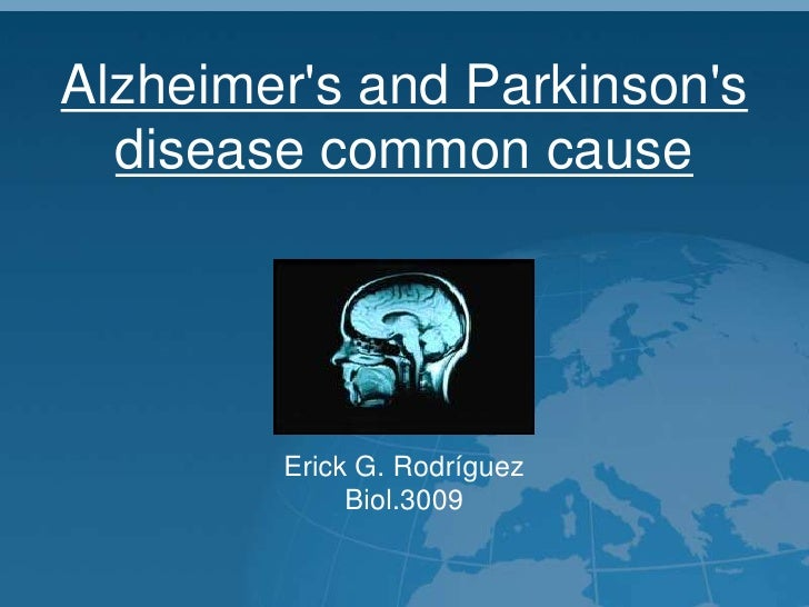 Alzheimer's and Parkinson's disease common cause<br />Erick G. Rodríguez<br />Biol.3009<br />