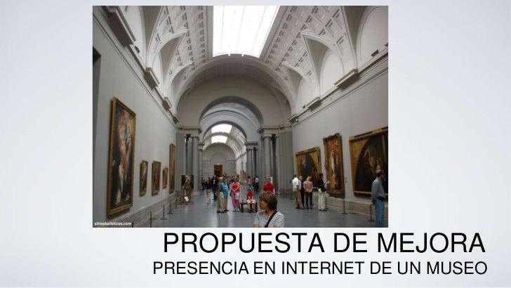 PROPUESTA DE MEJORAPRESENCIA EN INTERNET DE UN MUSEO