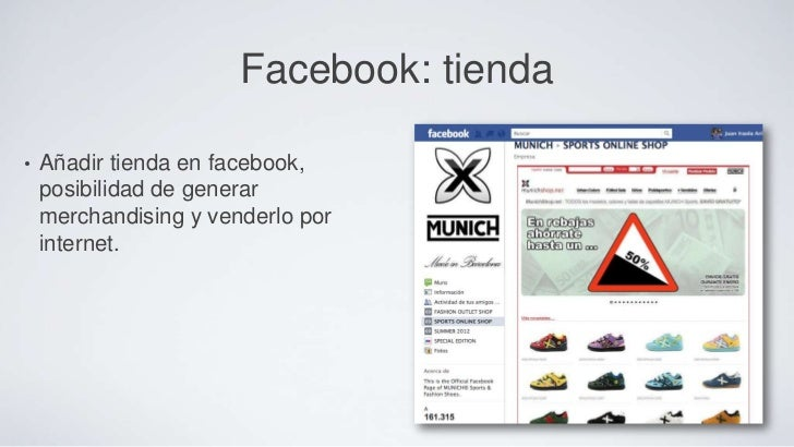 Facebook: tienda•   Añadir tienda en facebook,    posibilidad de generar    merchandising y venderlo por    internet.