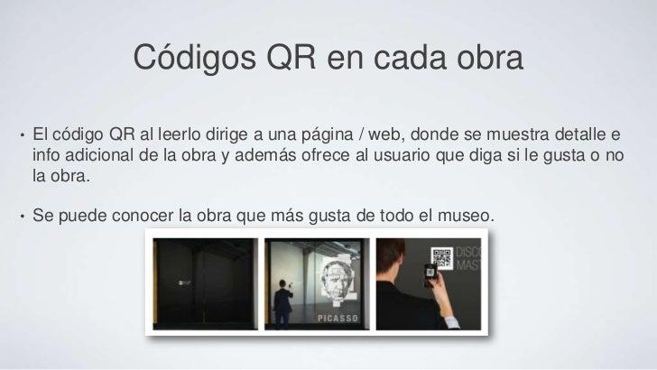 Códigos QR en cada obra•   El código QR al leerlo dirige a una página / web, donde se muestra detalle e    info adicional ...