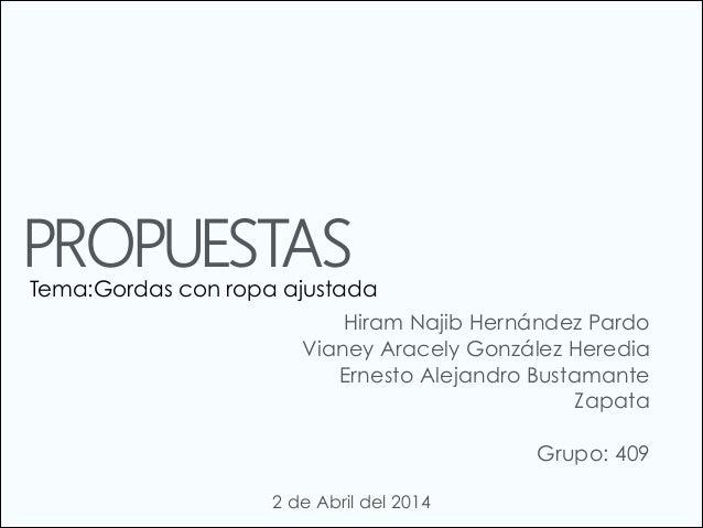 PROPUESTAS Hiram Najib Hernández Pardo Vianey Aracely González Heredia Ernesto Alejandro Bustamante Zapata ! Grupo: 409 2 ...