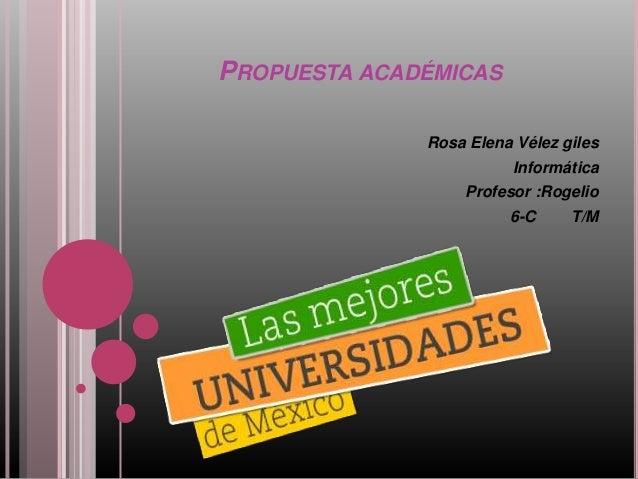 PROPUESTA ACADÉMICASRosa Elena Vélez gilesInformáticaProfesor :Rogelio6-C T/M