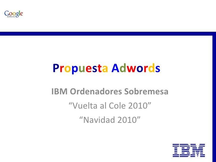 "P r o p u e s t a   A d w o r d s   IBM Ordenadores Sobremesa "" Vuelta al Cole 2010"" "" Navidad 2010"""