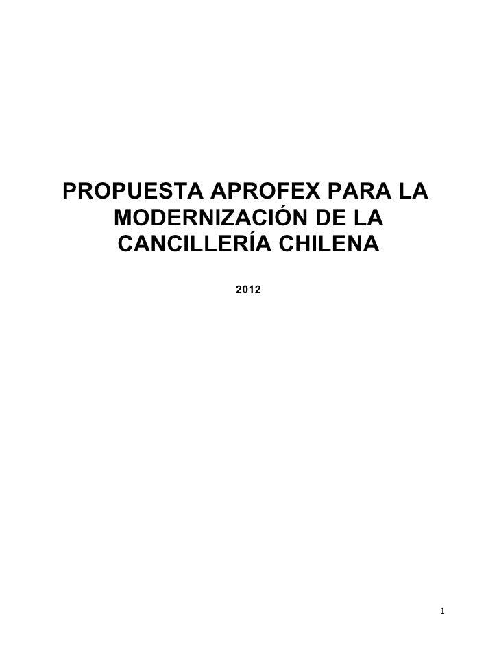 PROPUESTA APROFEX PARA LA   MODERNIZACIÓN DE LA   CANCILLERÍA CHILENA           2012                            1