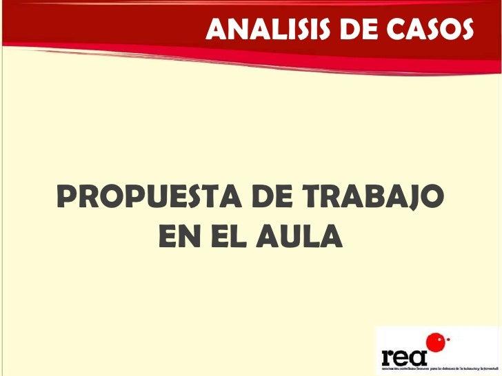 ANALISIS DE CASOS<br />PROPUESTA DE TRABAJO EN EL AULA<br />
