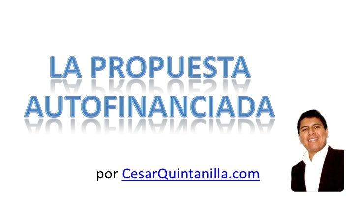 La Propuesta Autofinanciada<br />por CesarQuintanilla.com<br />