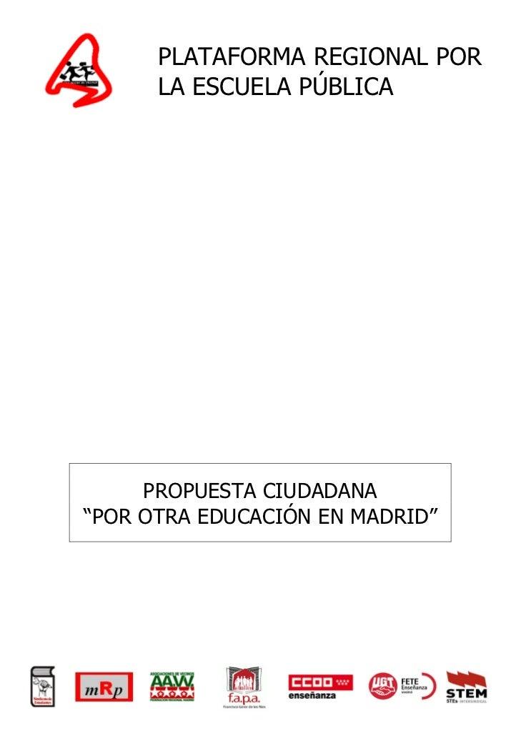 """PLATAFORMA REGIONAL POR      LA ESCUELA PÚBLICA     PROPUESTA CIUDADANA""""POR OTRA EDUCACIÓN EN MADRID"""""""