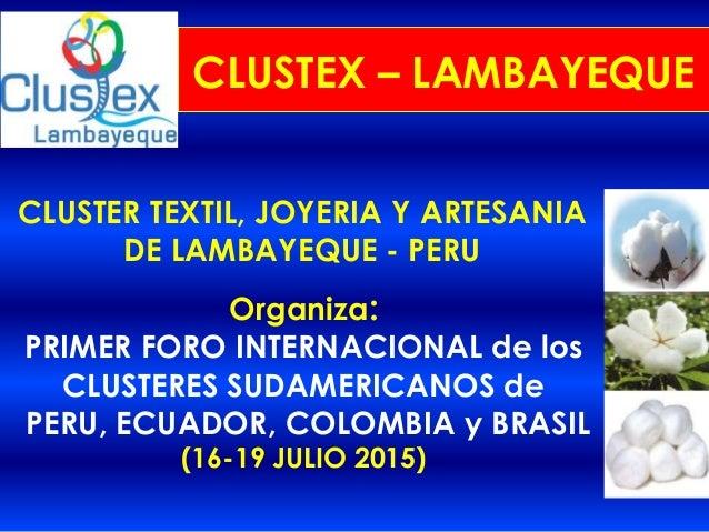 Organiza: PRIMER FORO INTERNACIONAL de los CLUSTERES SUDAMERICANOS de PERU, ECUADOR, COLOMBIA y BRASIL (16-19 JULIO 2015) ...