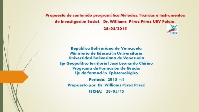 Propuesta de contenido programático Métodos, Técnicas e Instrumentos de Investigación Social. Dr. Williams Pérez Pérez UBV...