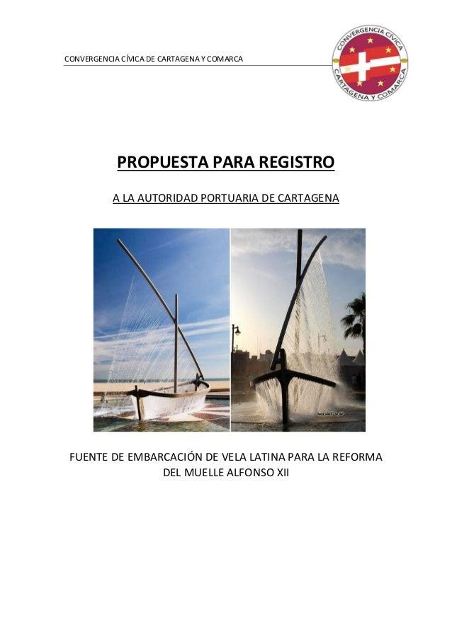 CONVERGENCIA CÍVICA DE CARTAGENA Y COMARCA PROPUESTA PARA REGISTRO A LA AUTORIDAD PORTUARIA DE CARTAGENA FUENTE DE EMBARCA...