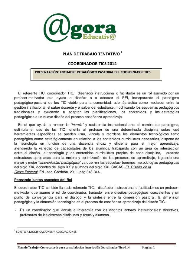 PLAN DE TRABAJO TENTATIVO 1 COORDINADOR TICS 2014 PRESENTACIÓN: ENCUADRE PEDAGÓGICO PASTORAL DEL COORDINADOR TICS  El refe...