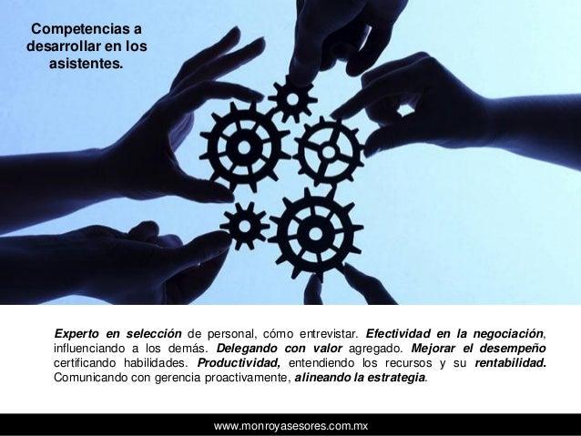 www.monroyasesores.com.mx Experto en selección de personal, cómo entrevistar. Efectividad en la negociación, influenciando...