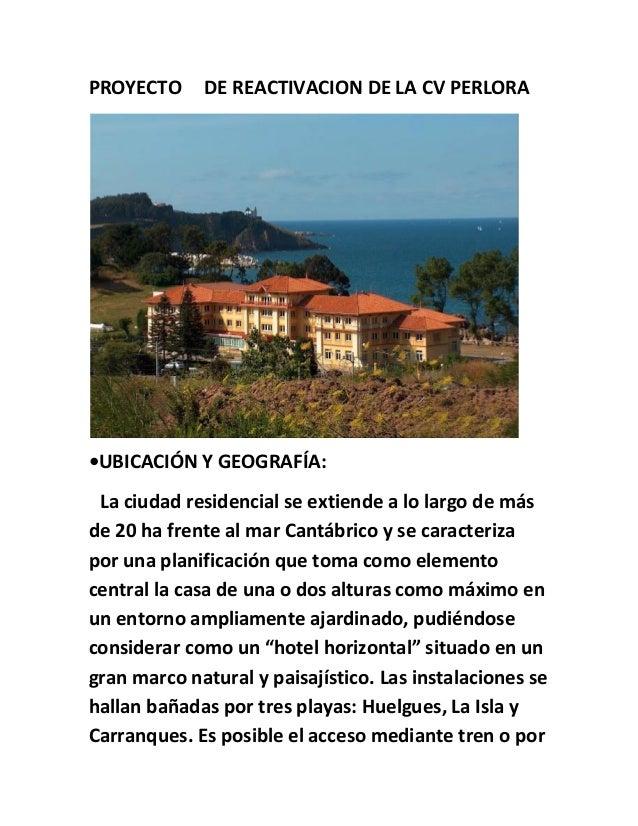 PROYECTO DE REACTIVACION DE LA CV PERLORA •UBICACIÓN Y GEOGRAFÍA: La ciudad residencial se extiende a lo largo de más de 2...