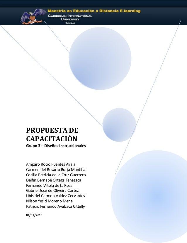 PROPUESTA DE CAPACITACIÓN Grupo 3 – Diseños Instruccionales Amparo Rocío Fuentes Ayala Carmen del Rosario Borja Mantilla C...