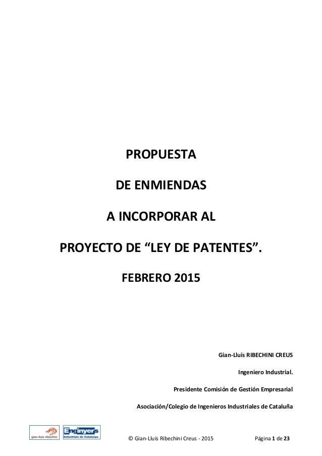 """© Gian-Lluís Ribechini Creus - 2015 Página 1 de 23 PROPUESTA DE ENMIENDAS A INCORPORAR AL PROYECTO DE """"LEY DE PATENTES"""". F..."""