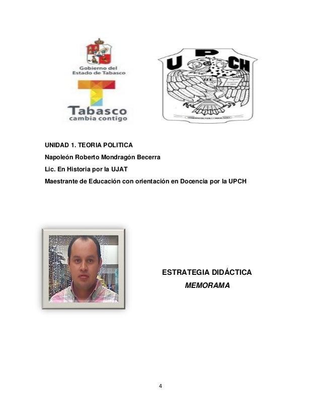 4 UNIDAD 1. TEORIA POLITICA Napoleón Roberto Mondragón Becerra Lic. En Historia por la UJAT Maestrante de Educación con or...