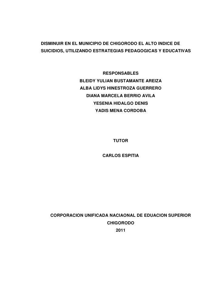 DISMINUIR EN EL MUNICIPIO DE CHIGORODO EL ALTO INDICE DE SUICIDIOS, UTILIZANDO ESTRATEGIAS PEDAGOGICAS Y EDUCATIVAS<br />R...