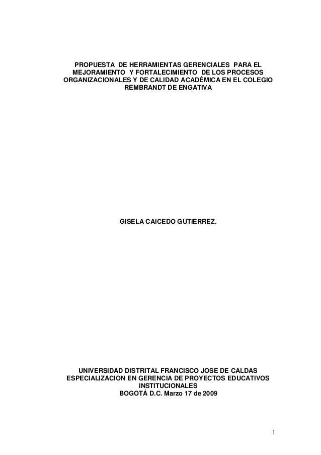 1 PROPUESTA DE HERRAMIENTAS GERENCIALES PARA EL MEJORAMIENTO Y FORTALECIMIENTO DE LOS PROCESOS ORGANIZACIONALES Y DE CALID...