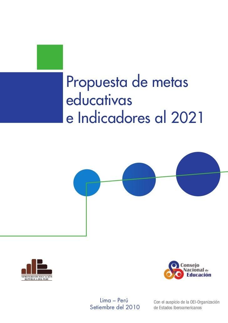 Propuesta de metaseducativase Indicadores al 2021       Lima – Perú      Con el auspicio de la OEI-Organización   Setiembr...