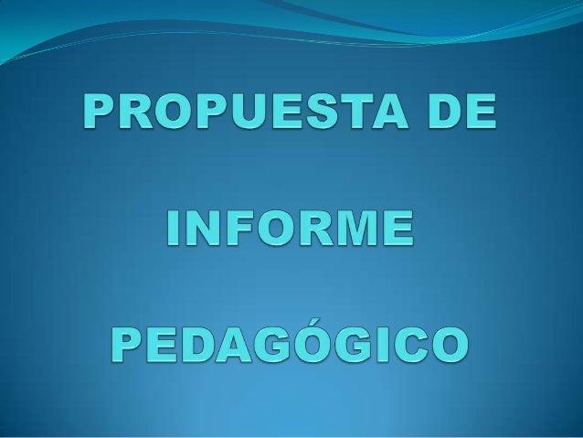 ELEMENTOS DEL INFORME PEDAGÓGICO : 1. Encabezamiento:  Datos personales del alumno  Institucionales 2. Cuerpo del Inform...