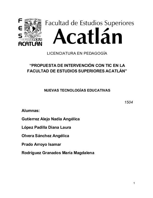 """LICENCIATURA EN PEDAGOGÍA  """"PROPUESTA DE INTERVENCIÓN CON TIC EN LA  FACULTAD DE ESTUDIOS SUPERIORES ACATLÁN""""  NUEVAS TECN..."""