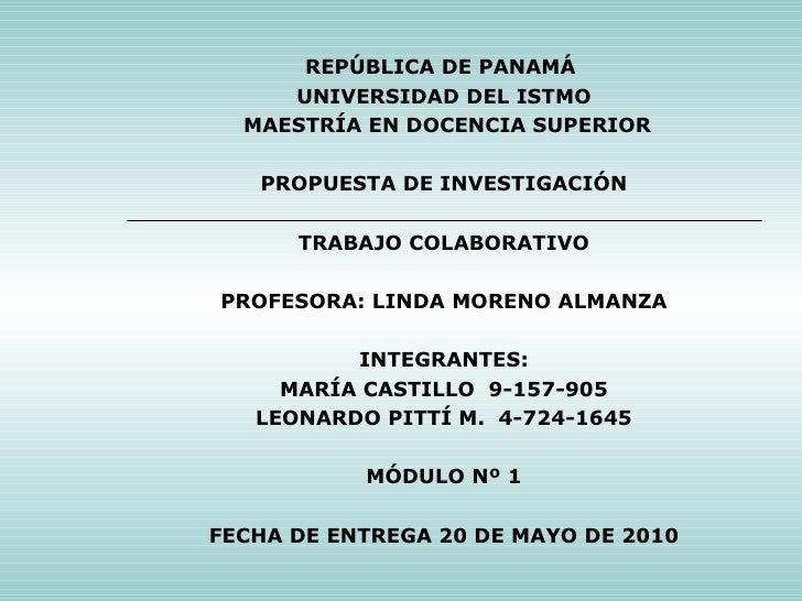 REPÚBLICA DE PANAMÁ  UNIVERSIDAD DEL ISTMO MAESTRÍA EN DOCENCIA SUPERIOR  PROPUESTA DE INVESTIGACIÓN  TRABAJO COLABORA...