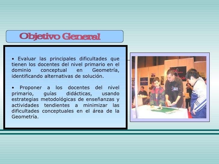 <ul><li>Evaluar las principales dificultades que tienen los docentes del nivel primario en el dominio conceptual en Geomet...