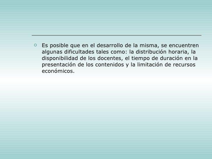 <ul><li>Es posible que en el desarrollo de la misma, se encuentren algunas dificultades tales como: la distribución horari...