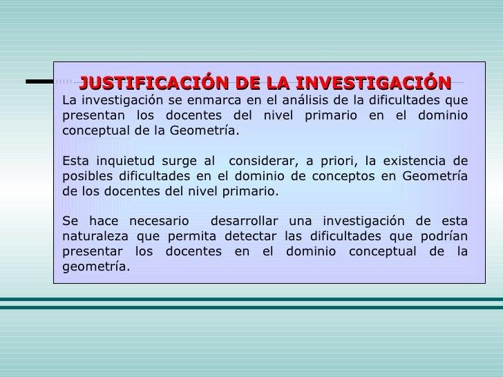JUSTIFICACIÓN DE LA INVESTIGACIÓN La investigación se enmarca en el análisis de la dificultades que presentan los docentes...
