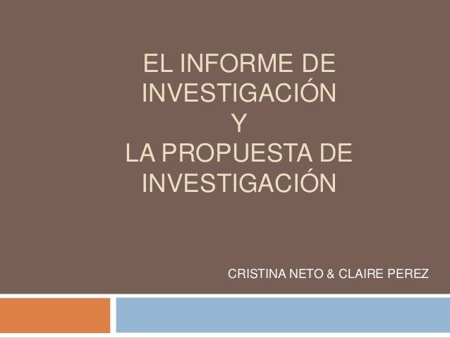 EL INFORME DE INVESTIGACIÓN Y LA PROPUESTA DE INVESTIGACIÓN CRISTINA NETO & CLAIRE PEREZ
