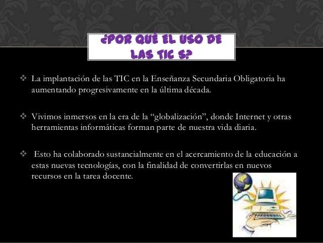 ¿POR QUÉ EL USO DE                          LAS TIC S? La implantación de las TIC en la Enseñanza Secundaria Obligatoria ...