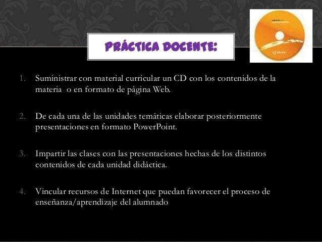 PRÁCTICA DOCENTE:1.   Suministrar con material curricular un CD con los contenidos de la     materia o en formato de págin...