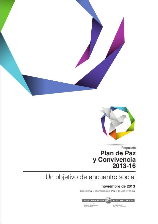 Propuesta  Plan de Paz y Convivencia 2013-16 Un objetivo de encuentro social noviembre de 2013  Secretaría General para la...