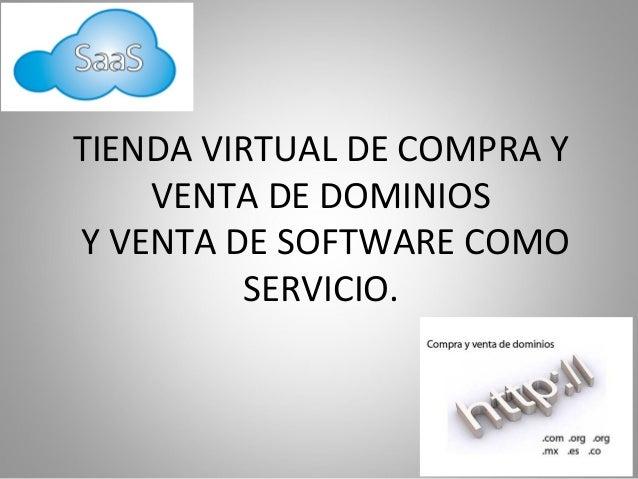 TIENDA VIRTUAL DE COMPRA Y    VENTA DE DOMINIOSY VENTA DE SOFTWARE COMO         SERVICIO.