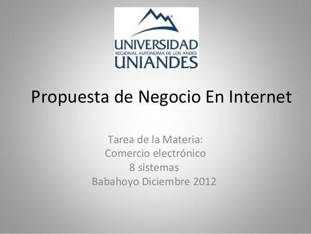 Propuesta de Negocio En Internet          Tarea de la Materia:         Comercio electrónico              8 sistemas       ...