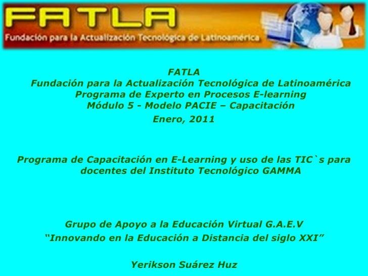<ul><li>FATLA Fundación para la Actualización Tecnológica de Latinoamérica Programa de Experto en Procesos E-learning Módu...